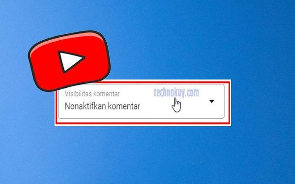 Cara Menonaktifkan Komentar di Youtube